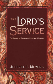 The Lord's Service: The Grace of Covenant Renewal  Worship  -     By: Jeffrey J. Meyers
