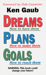 Dreams How to have them, Plans How to make them, Goals How to reach them: WARNING: This book could change your future! - eBook  -     By: Ken Gaub