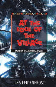 At the Edge of the Village: Musings of a Missionary    -     By: Lida Leidenfrost
