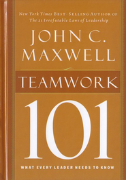 Teamwork 101: What Every Leader Needs to Know  -     By: John C. Maxwell