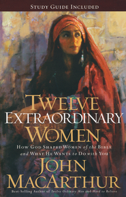 Twelve Extraordinary Women: How God Shaped Women of the Bible and What He Wants to Do with You  -     By: John MacArthur