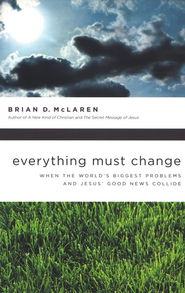 Everything Must Change: Jesus, Global Crises, and a Revolution of Hope  -              By: Brian D. McLaren