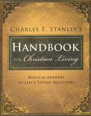 Charles F. Stanley's Handbook for Christian Living: Biblical Answers to Life's Tough Questions  -     By: Charles F. Stanley