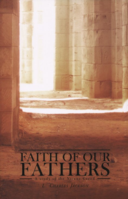 Faith of Our Fathers: A Study of the Nicene Creed  -     By: L. Charles Jackson