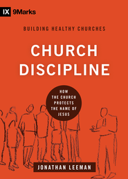 Church Discipline: How the Church Protects the Name of Jesus - eBook  -     By: Jonathan Leeman