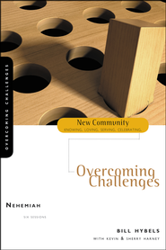 Nehemiah: Overcoming Challenges  -              By: Bill Hybels, Kevin G. Harney, Sherry Harney