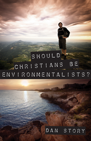 Should Christians Be Environmentalists? - eBook  -     By: Dan Story