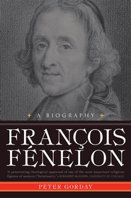 Francois Fenelon A Biography: The Apostle of Pure Love - eBook  -     By: Peter Gorday
