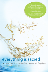 Everything is Sacred: A Complete Introduction to the Sacrament of Baptism - eBook  -     By: Thomas Scirghi, James Martin