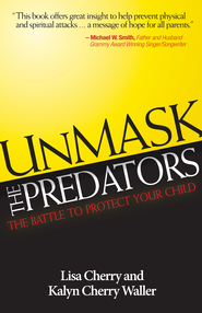 Unmask the Predators: The Battle to Protect Your Child - eBook  -     By: Lisa Cherry, Kaylen Cherry-Walker