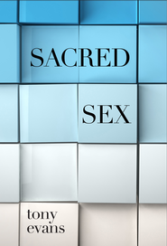 Sacred Sex / New edition - eBook  -     By: Tony Evans
