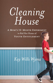 Cleaning House: A Mom's Twelve-Month Experiment to Rid Her Home of Youth Entitlement - eBook  -     By: Kay Wills Wyma