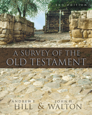 A Survey of the Old Testament, Expanded and Redesigned  -              By: Andrew E. Hill, John H. Walton
