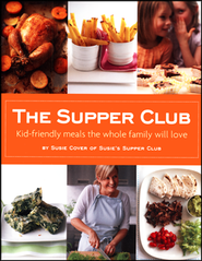 The Supper Club: Kid-Friendly Meals the Whole Family Will Love  -     By: Susie Cover
