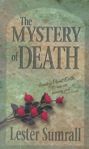 The Mystery of Death: Goodbye Planet Earth, It's been nice knowing you! - eBook  -     By: Lester Sumrall