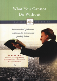 The Billy Graham Classic Collection:   What You Cannot Do Without, DVD  -     By: Billy Graham