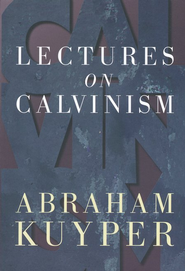 Lectures on Calvinism     -              By: Abraham Kuyper