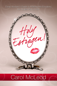 Holy Estrogen: Every Woman's Guide to Making Her Emotions The Holiest Part of Her! - eBook  -     By: Carol McLeod