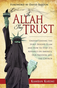 In Allah They Trust: Understanding the Spirit Behind Islam And How To Stop Its Advance on America, Our Freedom And The Church - eBook  -     By: Kamran Karimi