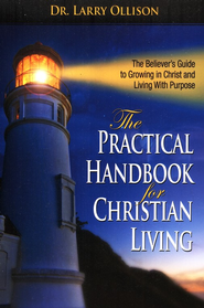 Practical Handbook for Christian Living: The Believer's Guide to Growing in Christ and Living With Purpose - eBook  -     By: Dr. Larry Ollison
