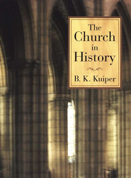 The Church in History   -     By: B.K. Kuiper
