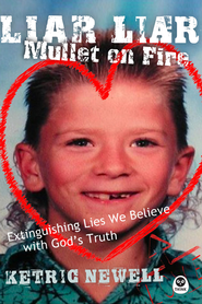 Liar, Liar, Mullet On Fire: Extinguishing Lies We Believe with God's Truth - eBook  -     By: Ketric Newell
