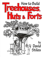 How to Build Treehouses, Huts and Forts   -              By: David Stiles