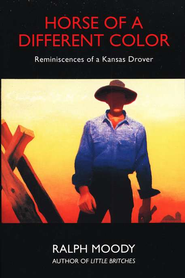 Horse of a Different Color: Reminiscences of a Kansas Drover - Little Britches  -              By: Ralph Moody