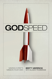 Godspeed: Making Christ's Mission Your Own - eBook  -     By: Britt Merrick