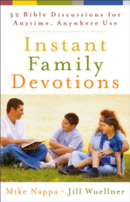 Instant Family Devotions: 52 Bible Discussions for Anytime, Anywhere Use - eBook  -     By: Mike Nappa, Jill Wuellner