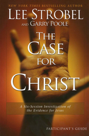 The Case for Christ Participant's Guide  -     By: Lee Strobel, Garry Poole