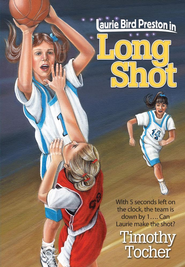 Long Shot: With 5 seconds lift on the clock, the team is down by 1... Can Laurie make the shot? - eBook  -     By: Timothy Tocher