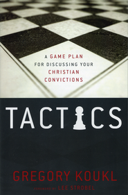 Tactics: A Game Plan for Discussing Your Christian Convictions  -     By: Gregory Koukl