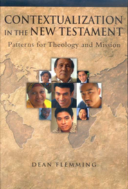 Contextualization in the New Testament: Patterns for Theology and Mission  -              By: Dean Flemming