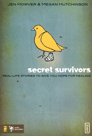 Secret Survivors: Real-Life Stories To Give You Hope For Healing  -              By: Jen Howver, Megan Hutchinson