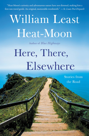 Here, There, Elsewhere: Stories from the Road - eBook  -     By: William Least Heat-Moon