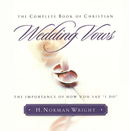 The Complete Book of Christian Wedding Vows   -     By: H. Norman Wright