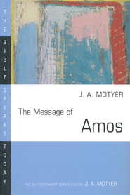 The Message of Amos: The Bible Speaks Today [BST]   -     Edited By: J.A. Motyer     By: J.A. Motyer