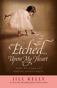 Etched...Upon My Heart: What We Learn and Why We Never Forget - eBook  -     By: Jill Kelly