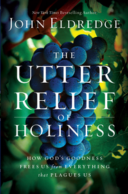 The Utter Relief of Holiness: How God's Goodness Frees Us From Everything That Plagues Us - eBook  -     By: John Eldredge