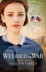 Wedded to War, Heroines Behind the Lines Series #1 -eBook   -     By: Jocelyn Green