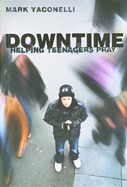 Downtime: Helping Teenagers Pray  -     By: Mark Yaconelli