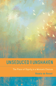 Unseduced and Unshaken / New edition - eBook  -     By: Rosalie DeRossett