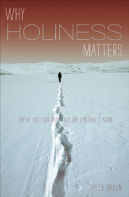 Why Holiness Matters: We've Lost Our Way-But We Can Find it Again / New edition - eBook  -     By: Tyler Braun