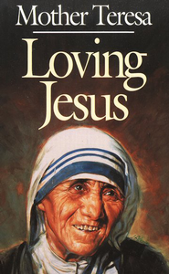 Loving Jesus   -              By: Mother Teresa