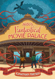 Aldo's Fantastical Movie Palace - eBook  -     By: Jonathan Friesen