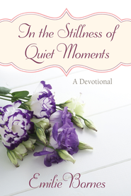 In the Stillness of Quiet Moments: A Devotional - eBook  -     By: Emilie Barnes