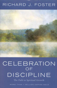 Celebration of Discipline: The Path to Spiritual Growth, 20th Anniversary Edition  -              By: Richard J. Foster