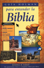 Guia Holman para entender la Biblia: Holman QuickSource Guide to Understanding the Bible (Spanish Edition)  -     By: Kendell H. Easley