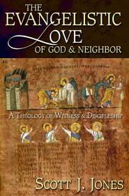 The Evangelistic Love of God and Neighbor: A Theology of Witness and Discipleship - eBook  -     By: Scott J. Jones